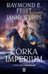 Córka Imperium, Sługa Imperium i Władczyni Imperium - Raymond E. Feist, Janny Wurts
