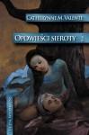 Opowieści sieroty: W ogrodzie nocy - Catherynne M. Valente