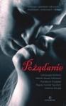 Pożądanie. Antologia opowiadań miłosnych, zmysłowych, erotycznych i dziwnych