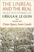 The Unreal and the Real: Selected Stories Volume Two: Outer Space, Inner Lands