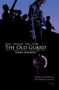 The Old Guard. Stara Gwardia (wyd. zbiorcze) #1: Otwarcie ognia